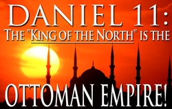 Daniel 11: The King of the North is the Ottoman Empire!