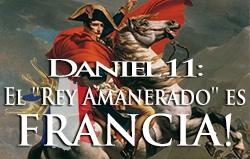 Daniel 11: El Rey Amanerado es Francia!