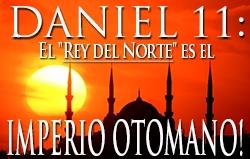 Daniel 11: El Rey del Norte es el Imperio Otomano!