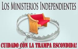 Los Ministerios Independientes: Cuidado con la Trampa Escondida!