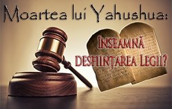 Moartea lui Yahushua: înseamnă desființarea Legii?