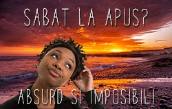 Sabat la apus? Absurd și Imposibil!