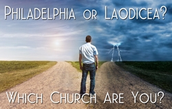 Philadelphia Or Laodicea? Which church are you?