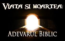 Viaţa şi moartea: Adevărul Biblic