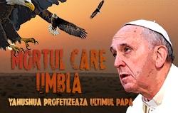Mortul Care Umblă: Yahushua Profetizează Ultimul Papă!
