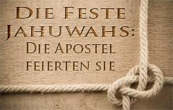 Die Feste Jahuwahs: Die Apostel feierten sie