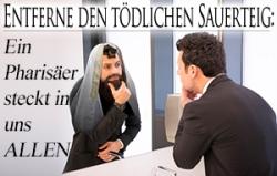 Entferne den tödlichen Sauerteig: Ein Pharisäer steckt in uns Allen
