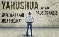 Yahushua atau Paus Fransiskus: Siapa yang akan anda percaya?