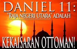 Daniel 11: Raja Negeri Utara adalah Kekaisaran Ottoman!