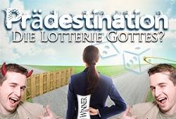 Prädestination: Die Lotterie Gottes?