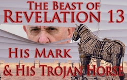 The Beast of Revelation 13, His Mark & His Trojan Horse