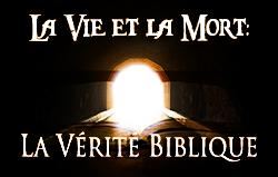 La Vie et la Mort: La Vérité Biblique