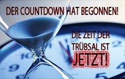 Der Countdown hat begonnen! Die Zeit der Trübsal ist jetzt!