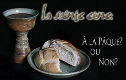 La Sainte Cène: À la Pâque? ou Non?