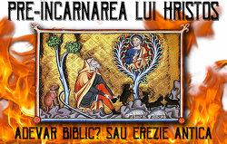 Pre-încarnarea lui Hristos: Adevăr Biblic?Sau erezie antică