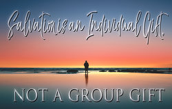 Salvation is an individual gift, not a group gift