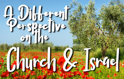 A Different Perspective on the Church and Israel