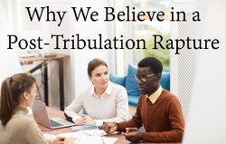 why-we-believe-in-a-posttribulation-rapture