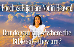 Enoch and Elijah are not in Heaven
