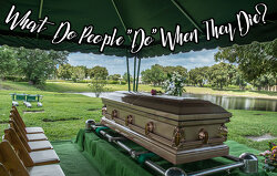 What Do People do When They Die