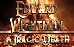 edward wightman a tragic death