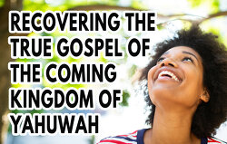 Recovering-the-True-Gospel-of-the-Coming-Kingdom-of-Yahuwah