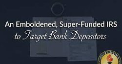 An Emboldened, Super-Funded IRS to Target Bank Depositors