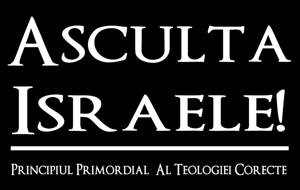 Ascultă, Israele! Principiul Primordial al Teologiei Corecte