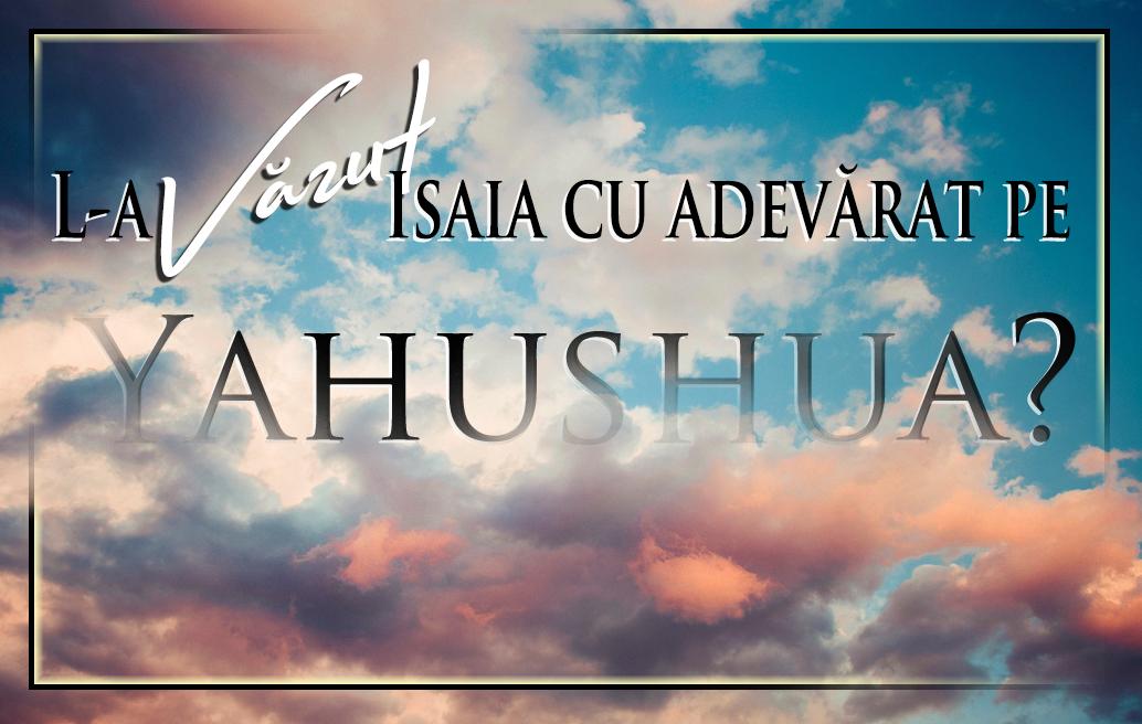 L-a văzut Isaia cu adevărat pe Yahushua?