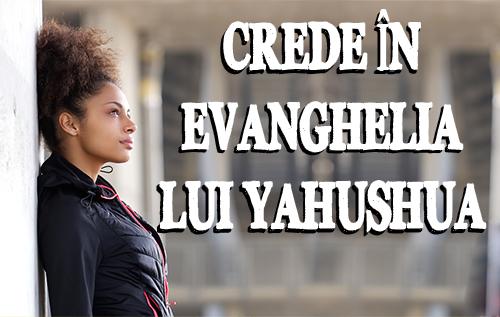 Crede în Evanghelia lui Yahushua
