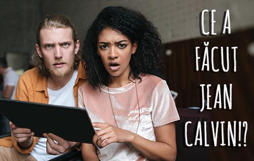 Jean Calvin Și-a Ucis Teologii Rivali: Justificându-se prin Interpretări Rele ale Bibliei