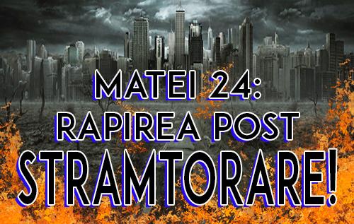 Matei 24:Răpirea Post-Strâmtorare!