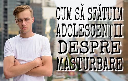 Cum să sfătuim adolescenții despre masturbare