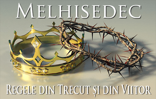 Melhisedec: Regele din Trecut și din Viitor