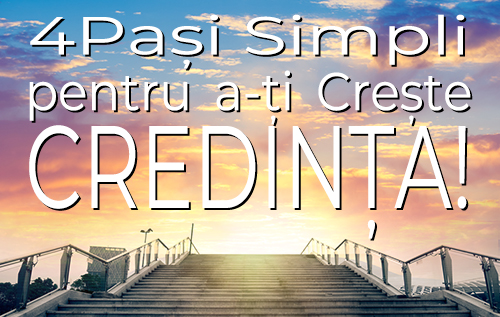 4Pași Simpli pentru a-ți Crește Credința!