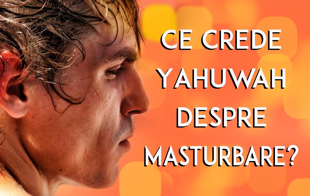 Ce crede Yahuwah despre Masturbare?