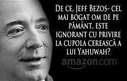 De ce, Jeff Bezos- cel mai bogat om de pe pământ, este ignorant cu privire la cupola cerească a lui Yahuwah?