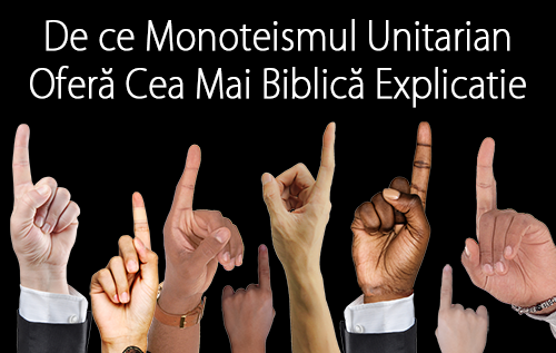 De ce Monoteismul Unitarian Oferă Cea Mai Biblică Explicație