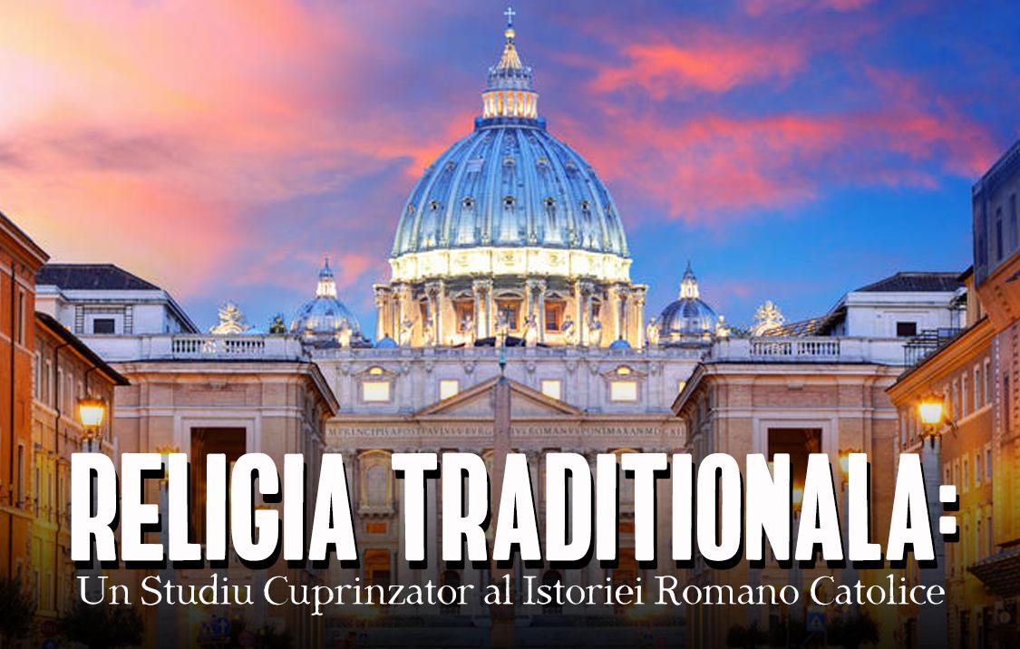 Religia Tradițională: Un studiu amănunțit al istoriei Bisericii Romano-Catolice