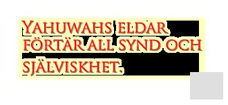 Yahuwahs eldar förtär all synd och själviskhet.