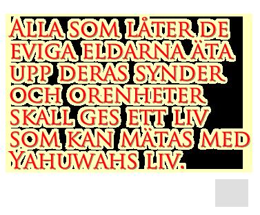 Alla som låter de eviga eldarna äta upp deras synder och orenheter skall ges ett liv som kan mätas med Yahuwahs liv.