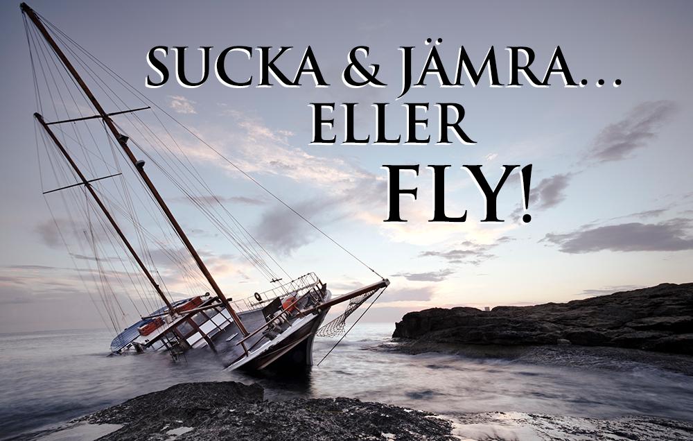 Sucka & jämra… eller fly!