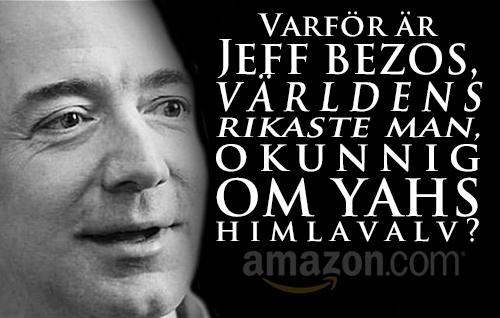 Varför är Jeff Bezos, världens rikaste man, okunnig om Yahs himlavalv?