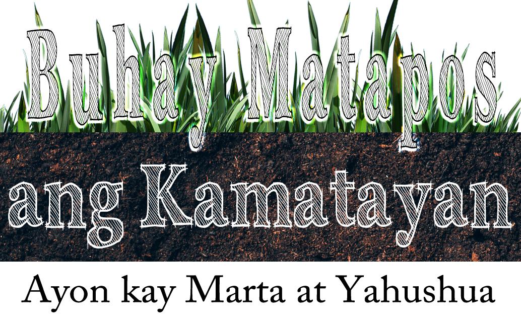 Buhay Matapos ang Kamatayan — Ayon kay Marta at Yahushua
