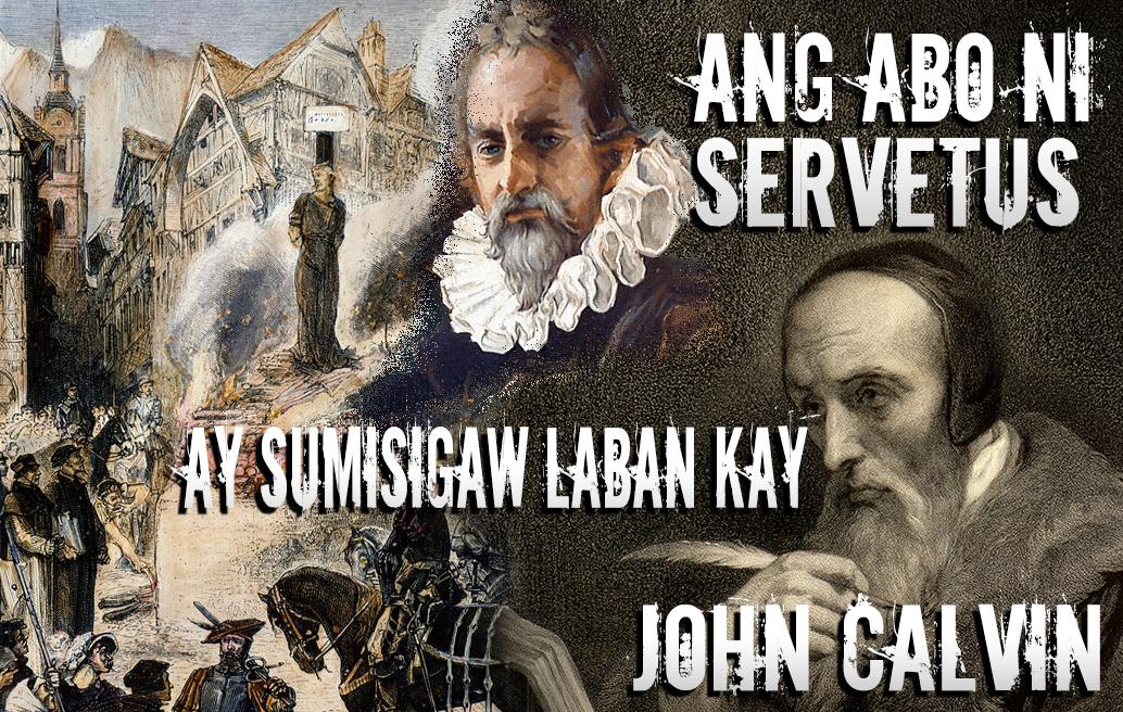 Ang Abo ni Servetus Ay Sumisigaw Laban Kay John Calvin