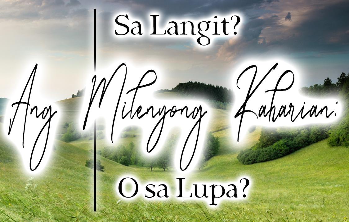 Ang Milenyong Kaharian: Sa Langit? O sa Lupa?