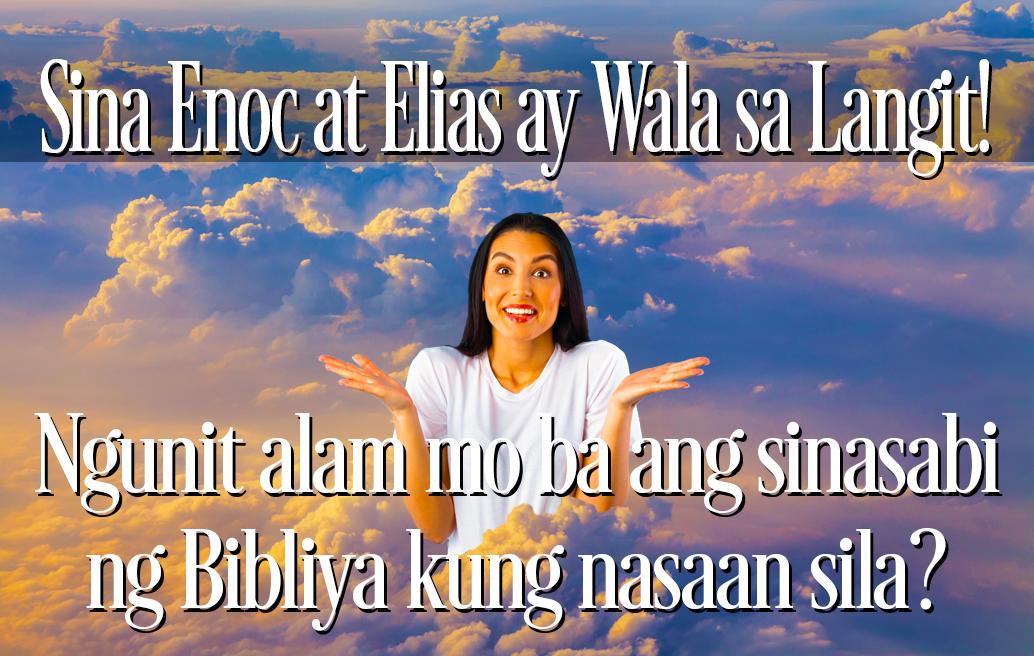 Sina Enoc at Elias ay Wala sa Langit! Ngunit alam mo ba ang sinasabi ng Bibliya kung nasaan sila?