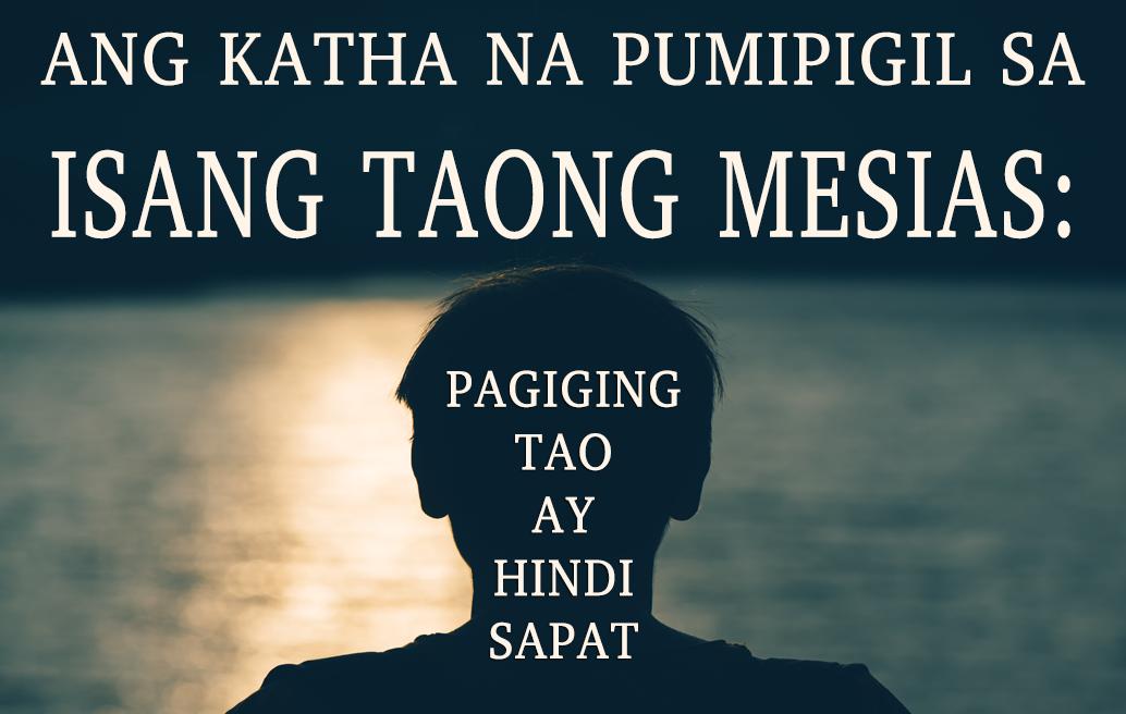 Ang Katha na Pumipigil sa Isang Taong Mesias: Pagiging Tao Ay Hindi Sapat