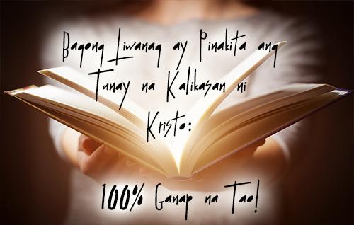 Bagong Liwanag ay pinapakita ang tunay na kalikasan ni Kristo: 100%, ganap na tao!