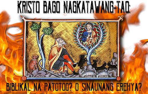 Kristo Bago Nagkatawang-Tao: Biblikal na Patotoo? O Sinaunang Erehya?